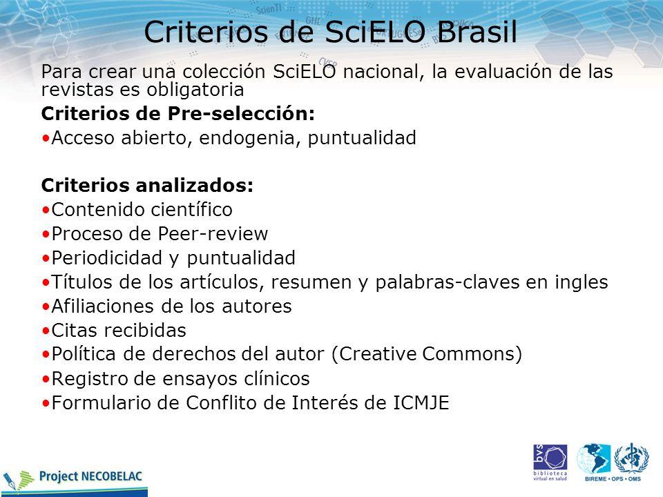 Criterios de SciELO Brasil Para crear una colección SciELO nacional, la evaluación de las revistas es obligatoria Criterios de Pre-selección: Acceso a