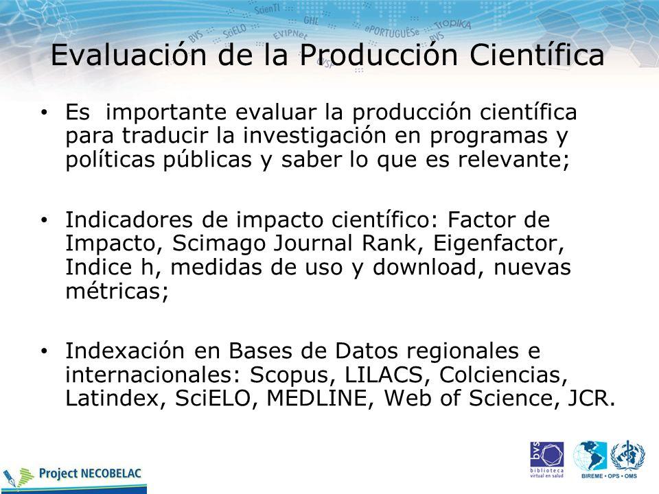 Evaluación de la Producción Científica Es importante evaluar la producción científica para traducir la investigación en programas y políticas públicas