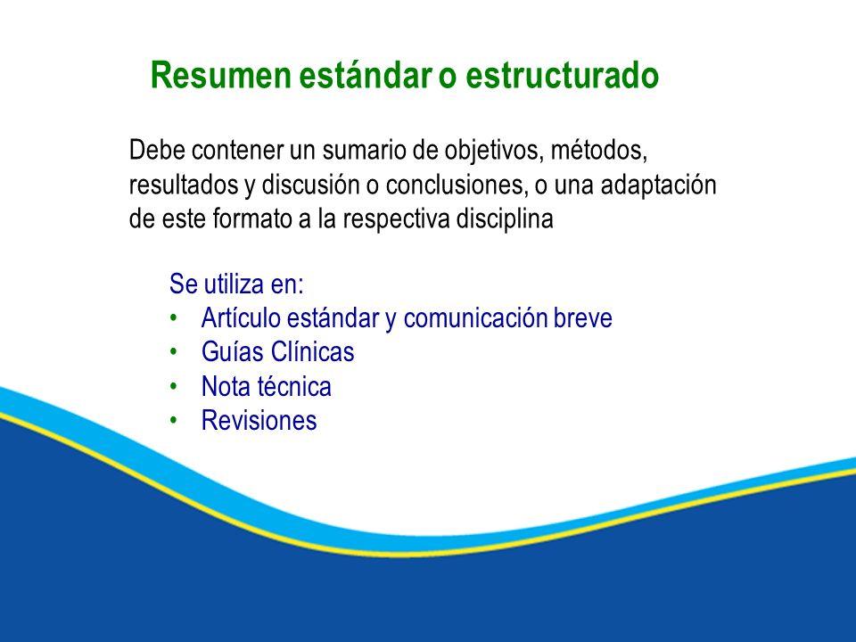 Resumen estándar o estructurado Se utiliza en: Artículo estándar y comunicación breve Guías Clínicas Nota técnica Revisiones Debe contener un sumario