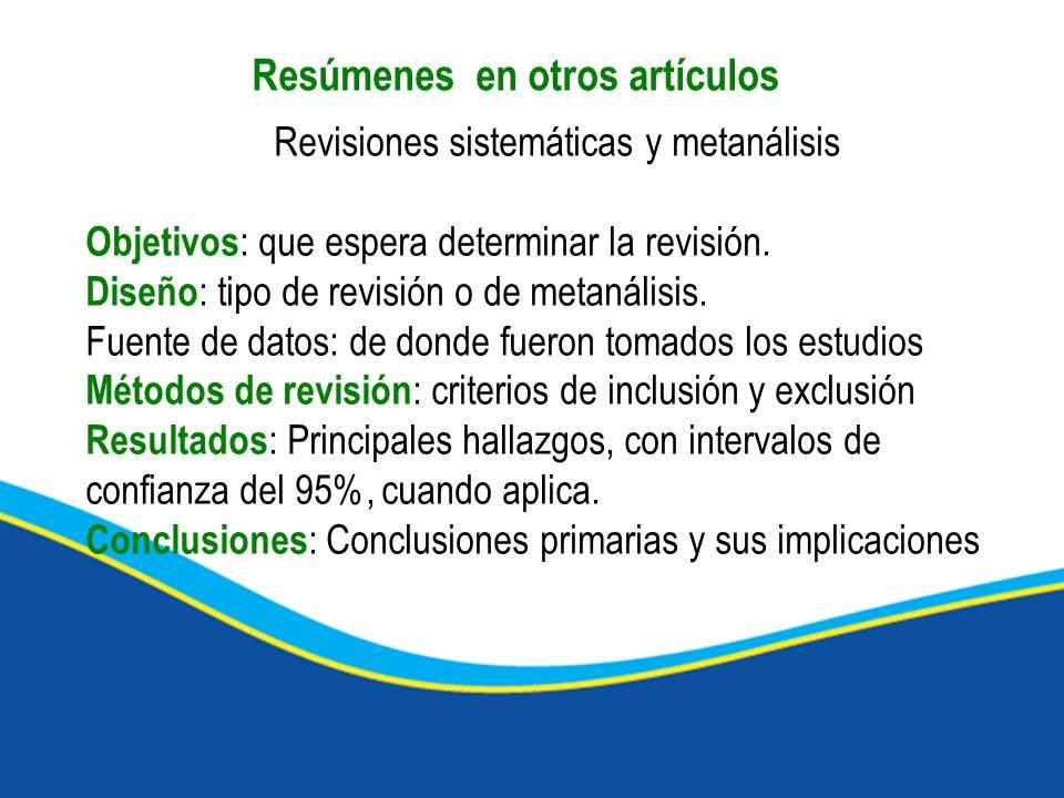 Revisiones sistemáticas y metanálisis Objetivos : que espera determinar la revisión. Diseño : tipo de revisión o de metanálisis. Fuente de datos: de d