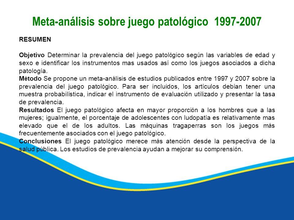 Meta-análisis sobre juego patológico 1997-2007 RESUMEN Objetivo Determinar la prevalencia del juego patol ó gico seg ú n las variables de edad y sexo