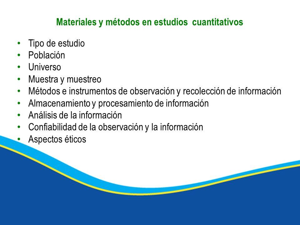 Materiales y métodos en estudios cuantitativos Tipo de estudio Población Universo Muestra y muestreo Métodos e instrumentos de observación y recolecci