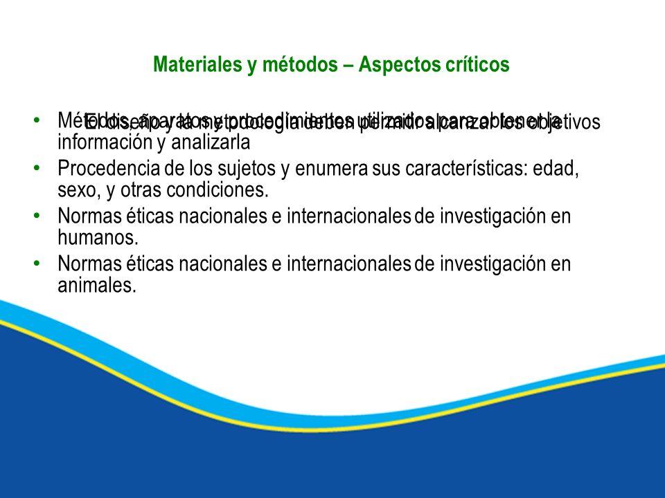 Materiales y métodos – Aspectos críticos Métodos, aparatos y procedimientos utilizados para obtener la información y analizarla Procedencia de los suj