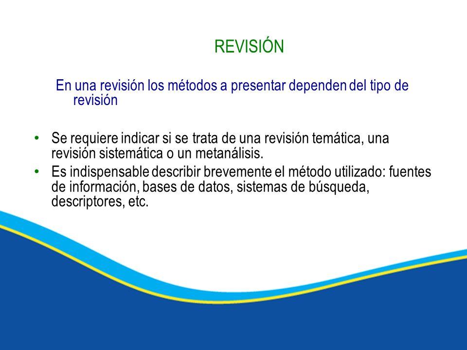 REVISIÓN En una revisión los métodos a presentar dependen del tipo de revisión Se requiere indicar si se trata de una revisión temática, una revisión