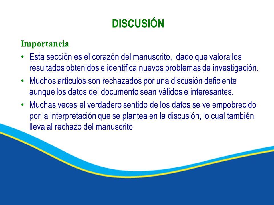 Importancia Esta sección es el corazón del manuscrito, dado que valora los resultados obtenidos e identifica nuevos problemas de investigación. Muchos