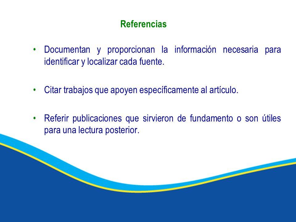 Documentan y proporcionan la información necesaria para identificar y localizar cada fuente. Citar trabajos que apoyen específicamente al artículo. Re