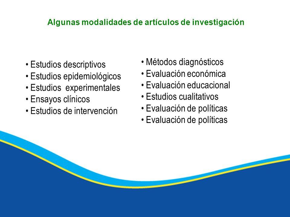 Algunas modalidades de artículos de investigación Estudios descriptivos Estudios epidemiológicos Estudios experimentales Ensayos clínicos Estudios de