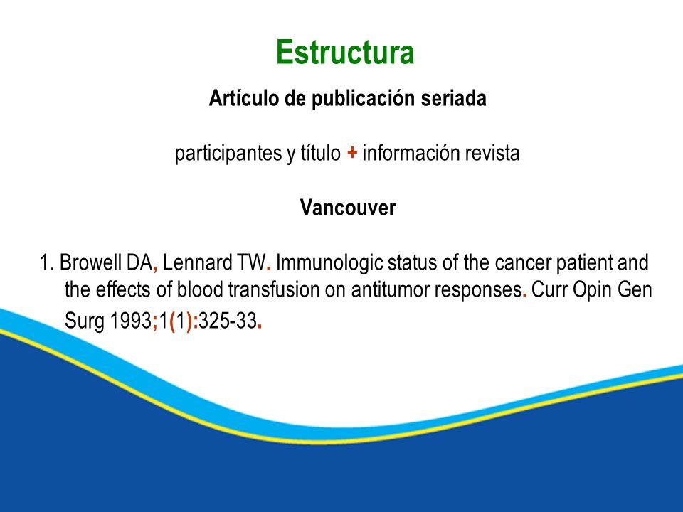 Estructura Artículo de publicación seriada participantes y título + información revista Vancouver 1. Browell DA, Lennard TW. Immunologic status of the