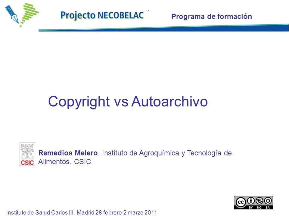 1 Copyright vs Autoarchivo Programa de formación Instituto de Salud Carlos III, Madrid 28 febrero-2 marzo 2011 Remedios Melero.