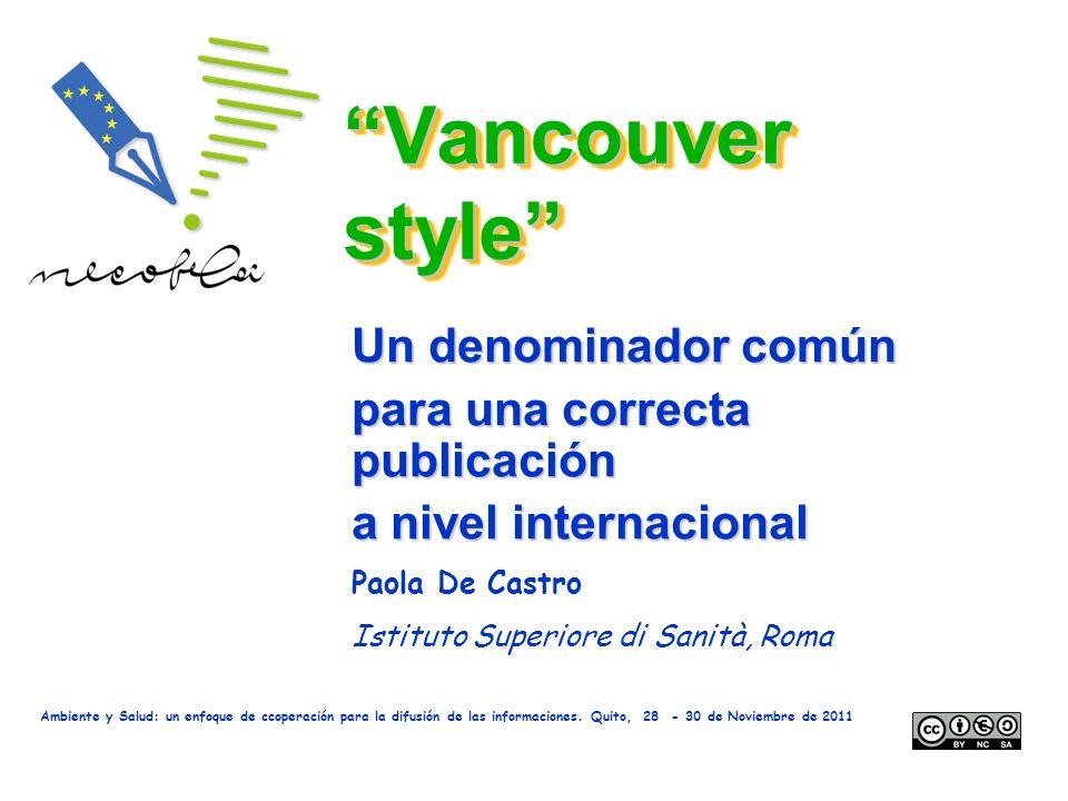 Vancouver style Un denominador común para una correcta publicación a nivel internacional Paola De Castro Istituto Superiore di Sanità, Roma Ambiente y
