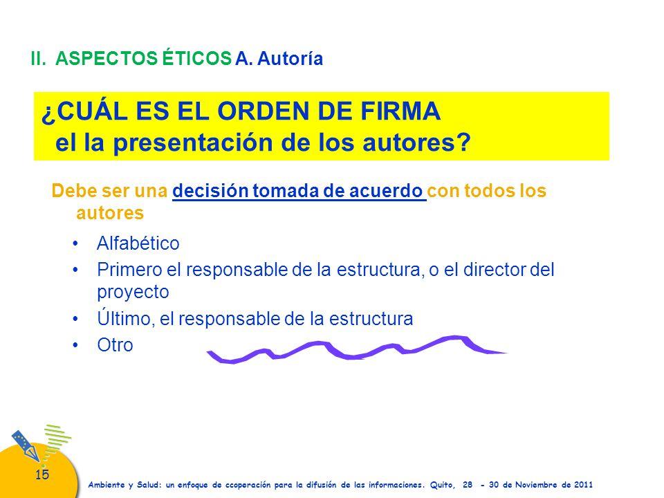 15 Ambiente y Salud: un enfoque de ccoperación para la difusión de las informaciones. Quito, 28 - 30 de Noviembre de 2011 ¿CUÁL ES EL ORDEN DE FIRMA e