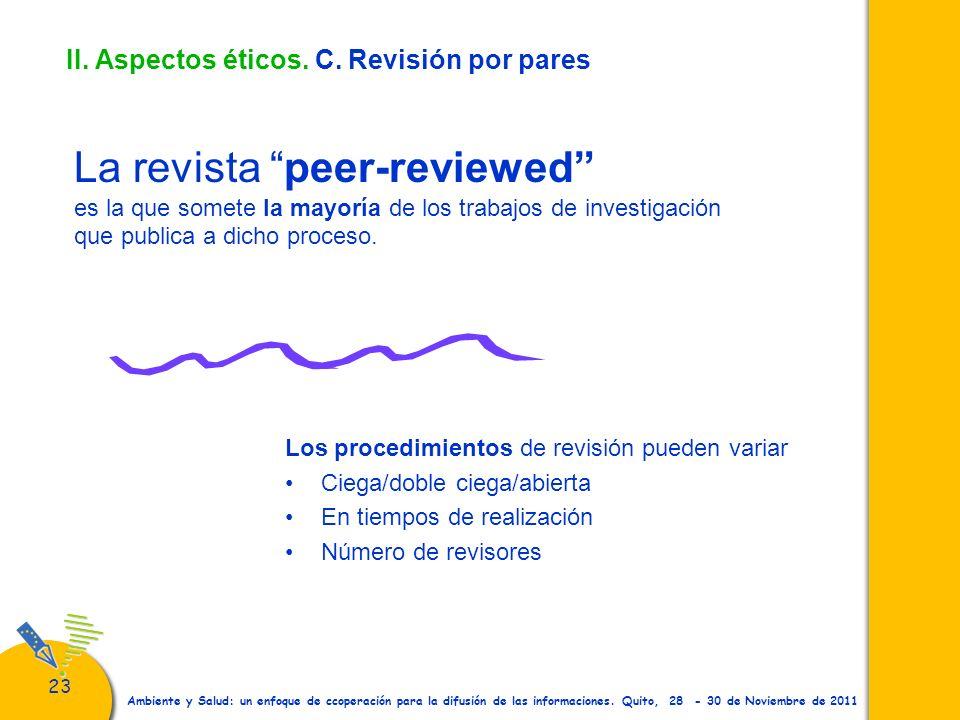 23 Ambiente y Salud: un enfoque de ccoperación para la difusión de las informaciones. Quito, 28 - 30 de Noviembre de 2011 II. Aspectos éticos. C. Revi