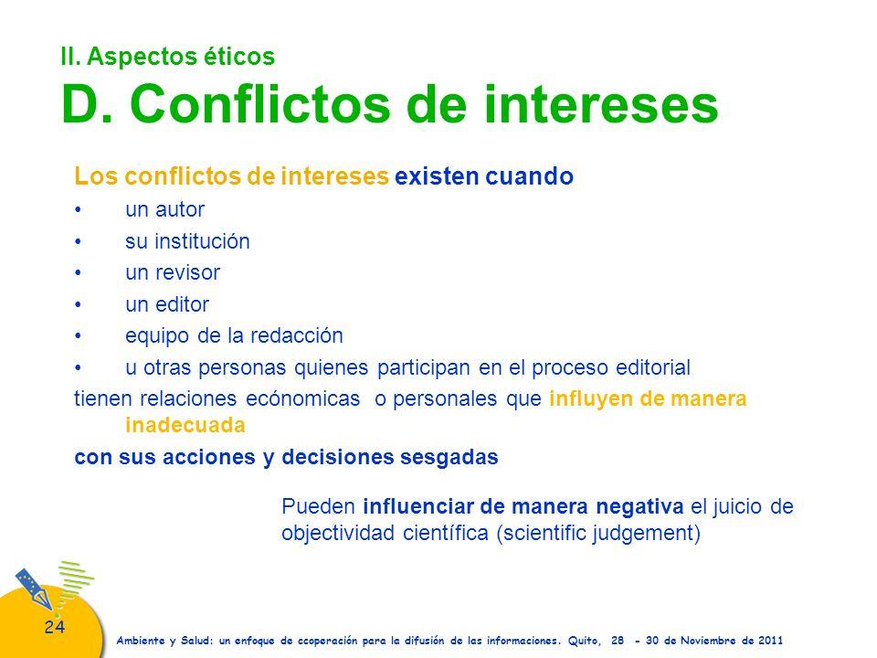 24 Ambiente y Salud: un enfoque de ccoperación para la difusión de las informaciones. Quito, 28 - 30 de Noviembre de 2011 II. Aspectos éticos D. Confl