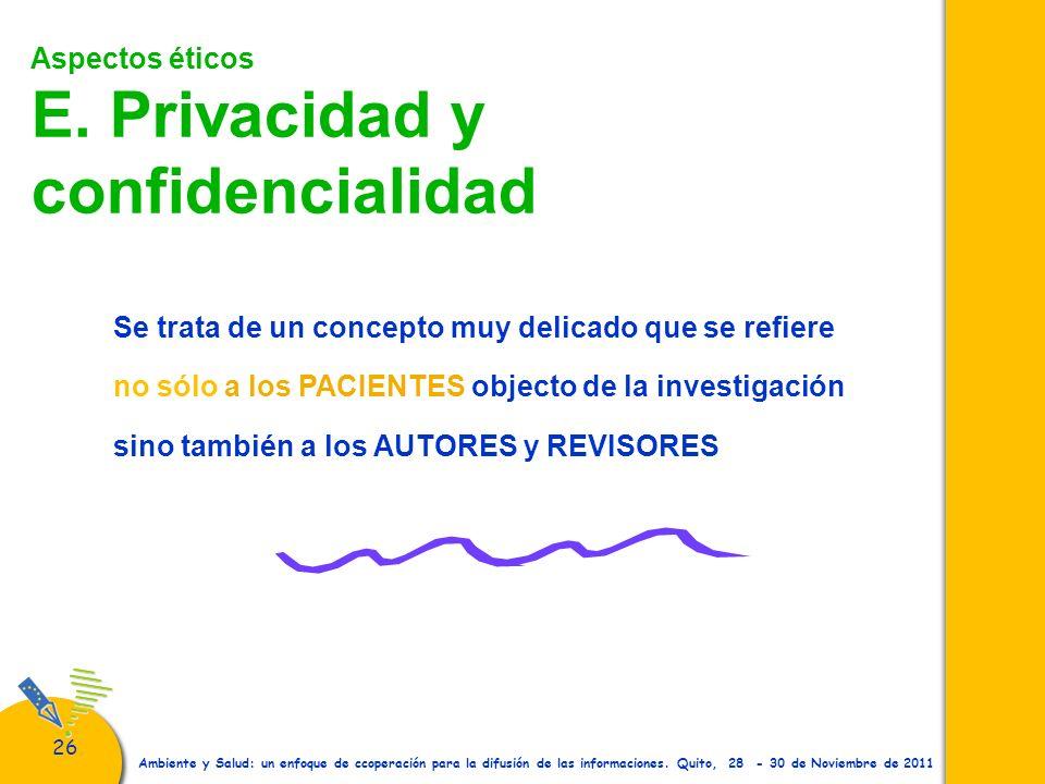 26 Ambiente y Salud: un enfoque de ccoperación para la difusión de las informaciones. Quito, 28 - 30 de Noviembre de 2011 Aspectos éticos E. Privacida