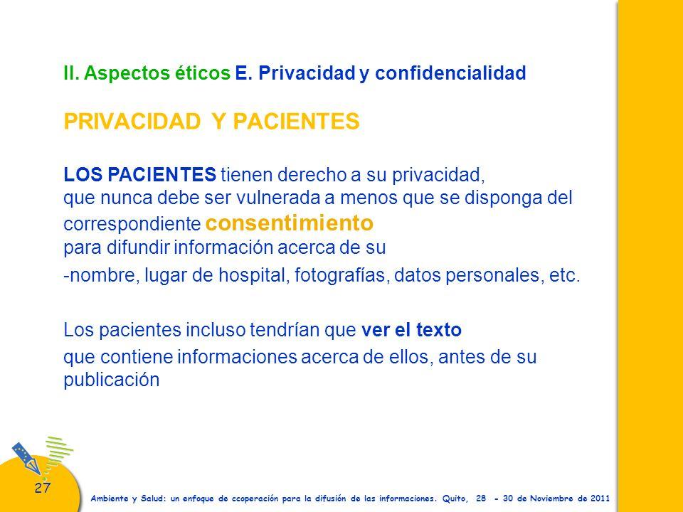 27 Ambiente y Salud: un enfoque de ccoperación para la difusión de las informaciones. Quito, 28 - 30 de Noviembre de 2011 II. Aspectos éticos E. Priva