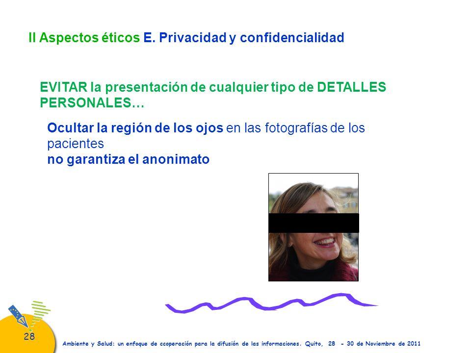 28 Ambiente y Salud: un enfoque de ccoperación para la difusión de las informaciones. Quito, 28 - 30 de Noviembre de 2011 II Aspectos éticos E. Privac