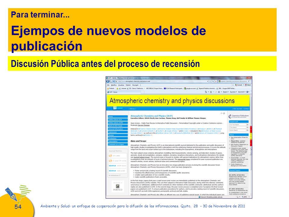 54 Ambiente y Salud: un enfoque de ccoperación para la difusión de las informaciones. Quito, 28 - 30 de Noviembre de 2011 Para terminar... Ejempos de