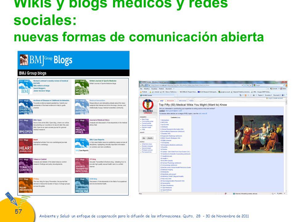 57 Wikis y blogs médicos y redes sociales: nuevas formas de comunicación abierta Ambiente y Salud: un enfoque de ccoperación para la difusión de las i