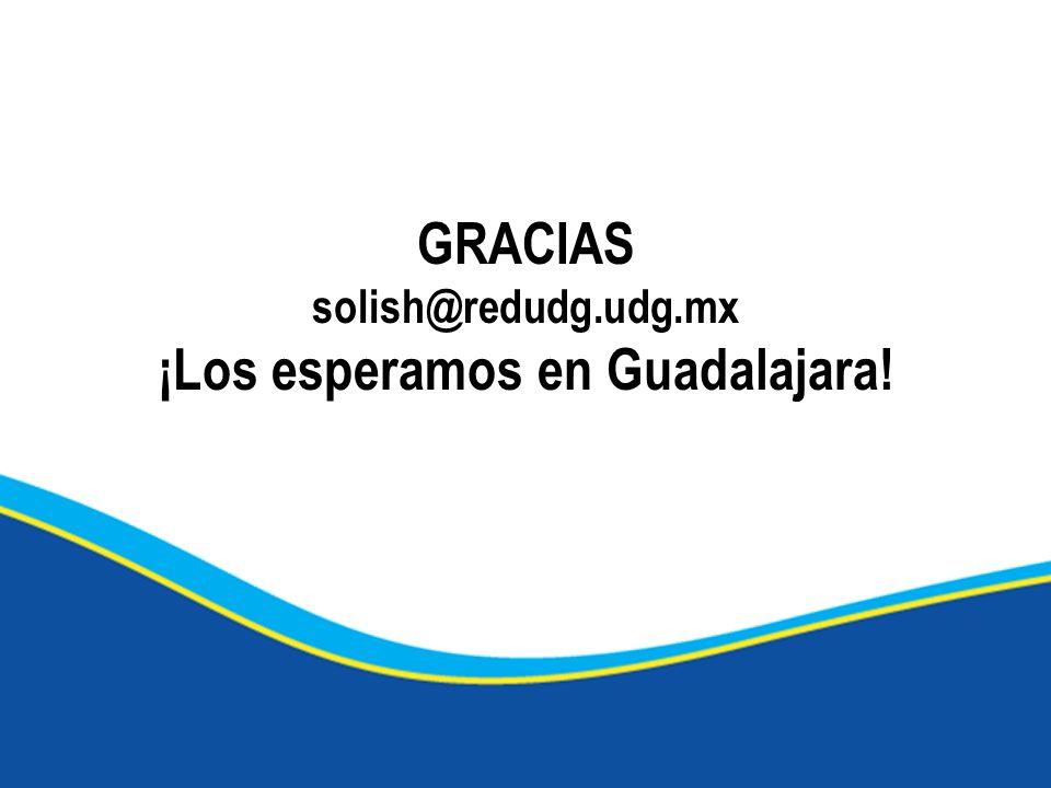 GRACIAS solish@redudg.udg.mx ¡Los esperamos en Guadalajara!