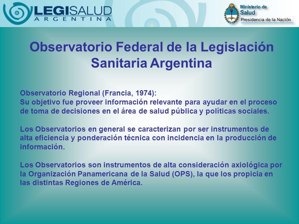 Observatorio Federal de la Legislación Sanitaria Argentina Observatorio Regional (Francia, 1974): Su objetivo fue proveer información relevante para a