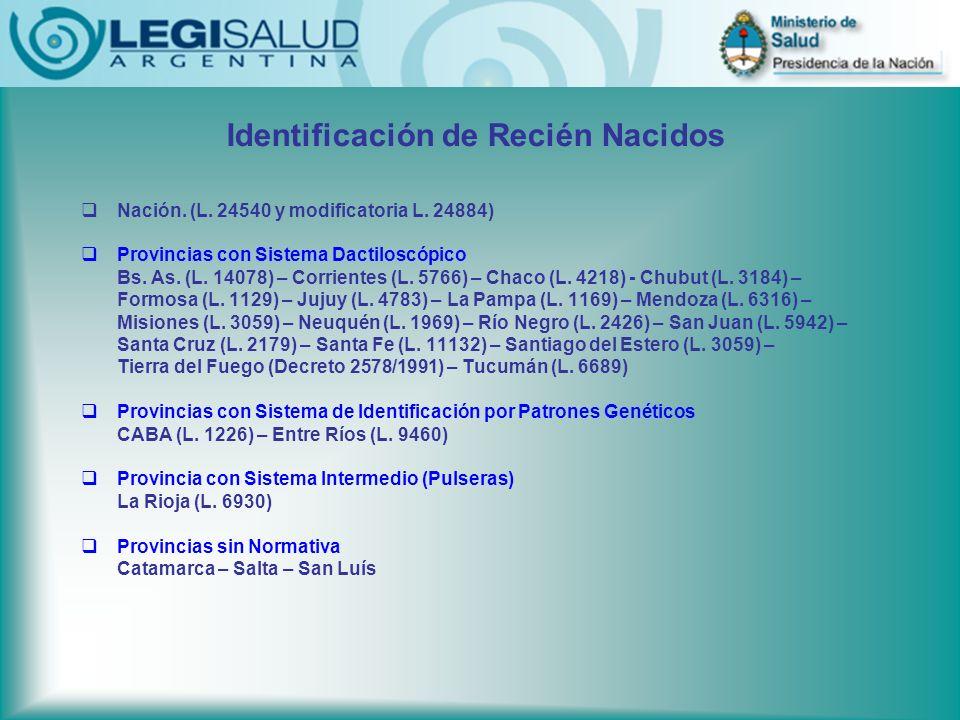 Identificación de Recién Nacidos Nación. (L. 24540 y modificatoria L. 24884) Provincias con Sistema Dactiloscópico Bs. As. (L. 14078) – Corrientes (L.