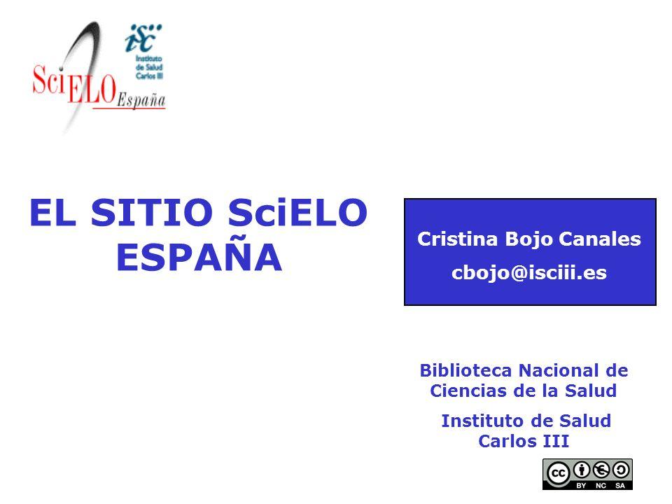 Biblioteca Nacional de Ciencias de la Salud Instituto de Salud Carlos III EL SITIO SciELO ESPAÑA Cristina Bojo Canales cbojo@isciii.es