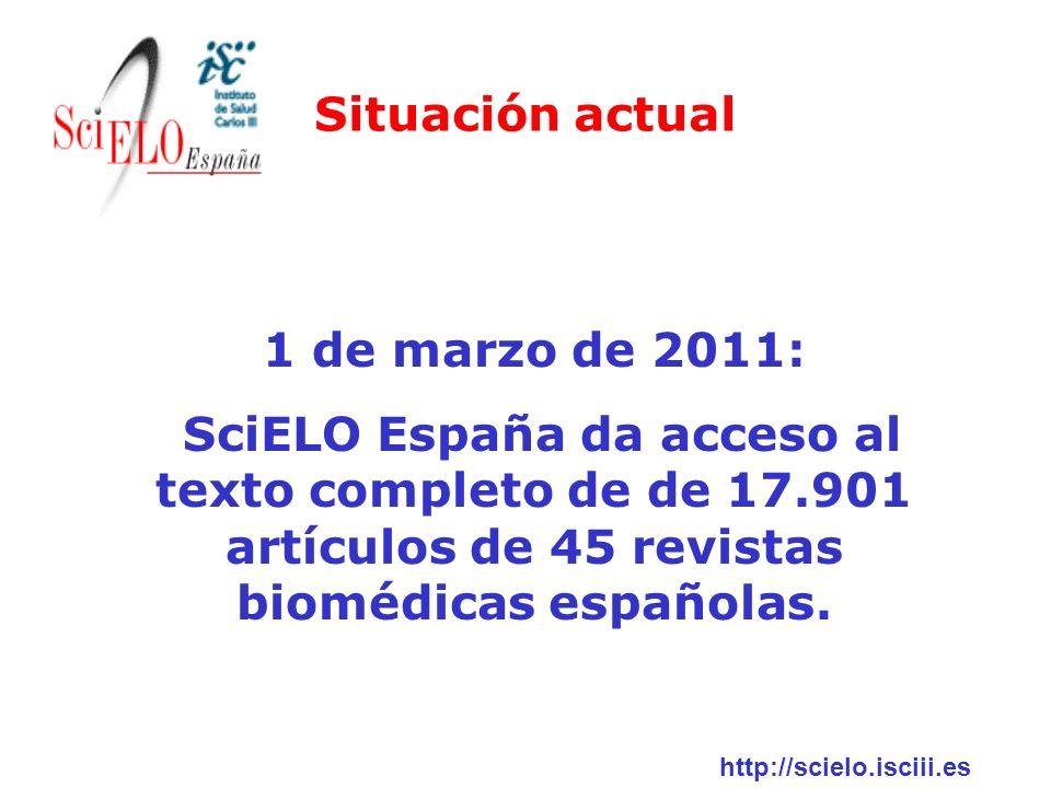 1 de marzo de 2011: SciELO España da acceso al texto completo de de 17.901 artículos de 45 revistas biomédicas españolas. http://scielo.isciii.es Situ