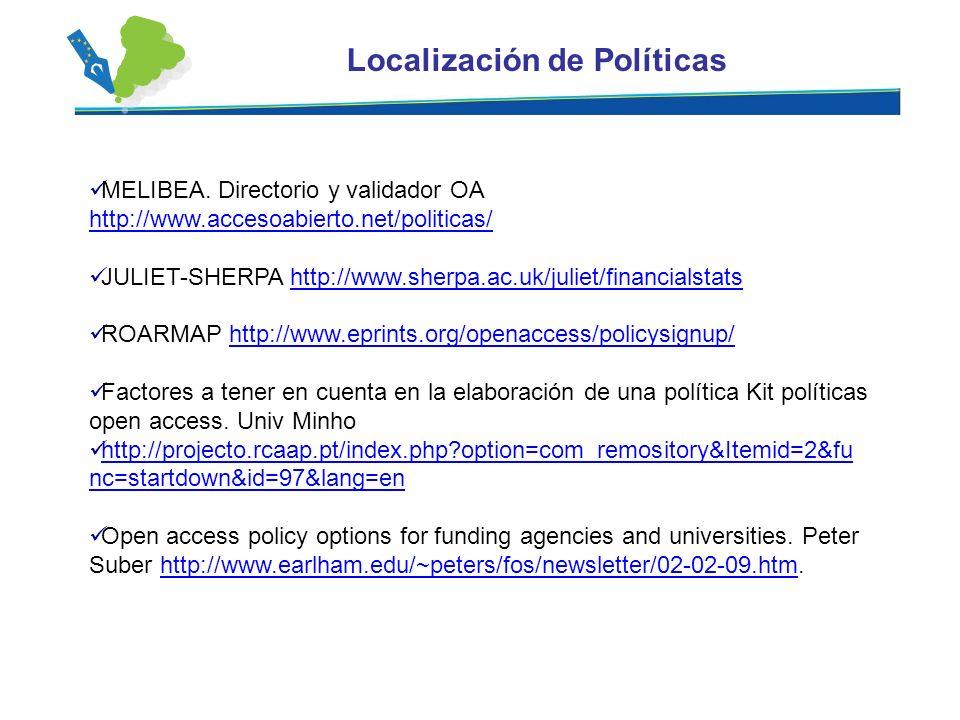 Localización de Políticas MELIBEA. Directorio y validador OA http://www.accesoabierto.net/politicas/ JULIET-SHERPA http://www.sherpa.ac.uk/juliet/fina