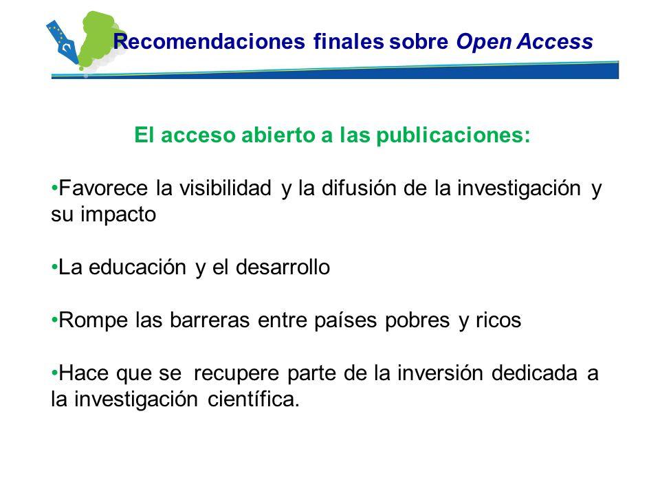 Recomendaciones finales sobre Open Access El acceso abierto a las publicaciones: Favorece la visibilidad y la difusión de la investigación y su impact