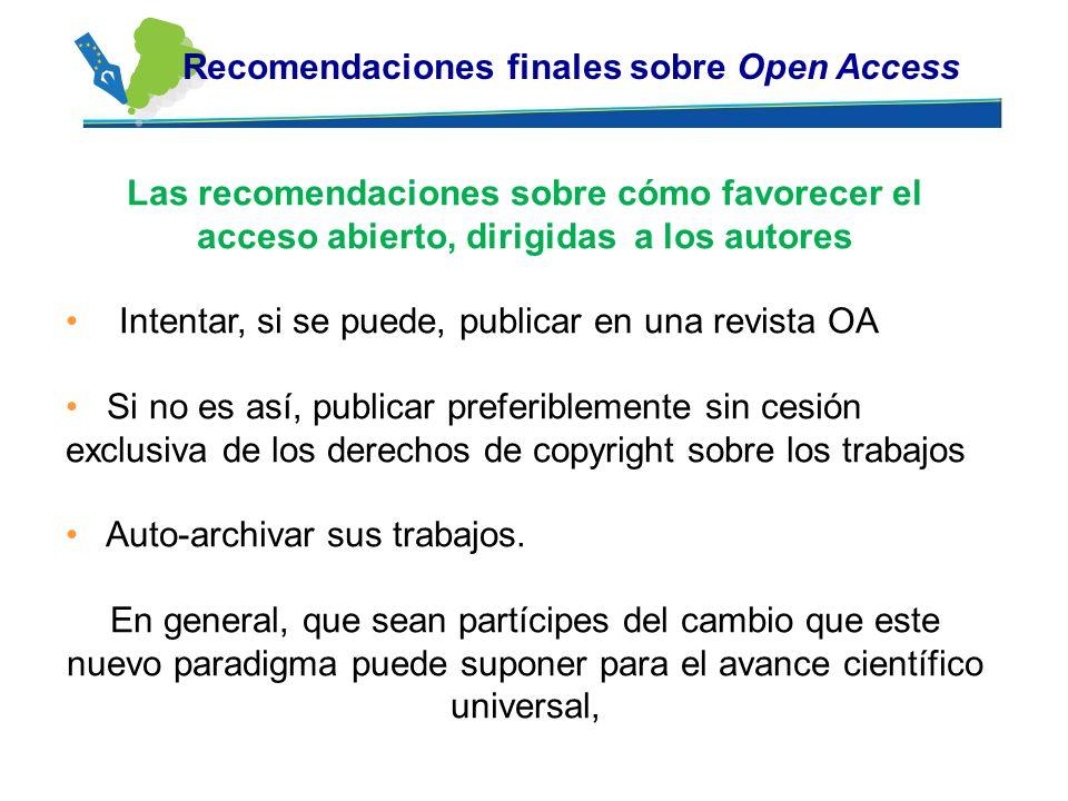Las recomendaciones sobre cómo favorecer el acceso abierto, dirigidas a los autores Intentar, si se puede, publicar en una revista OA Si no es así, pu