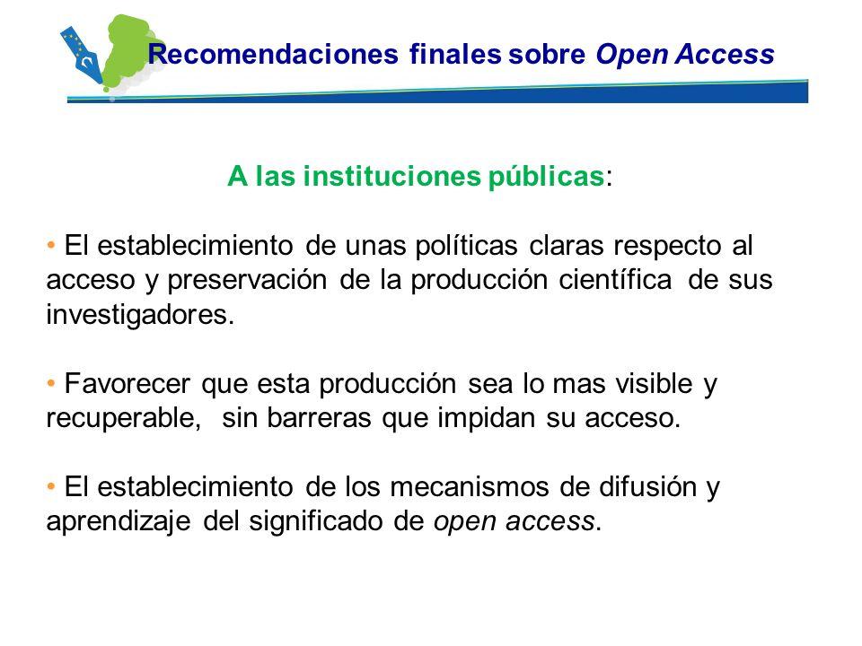 A las instituciones públicas: El establecimiento de unas políticas claras respecto al acceso y preservación de la producción científica de sus investi
