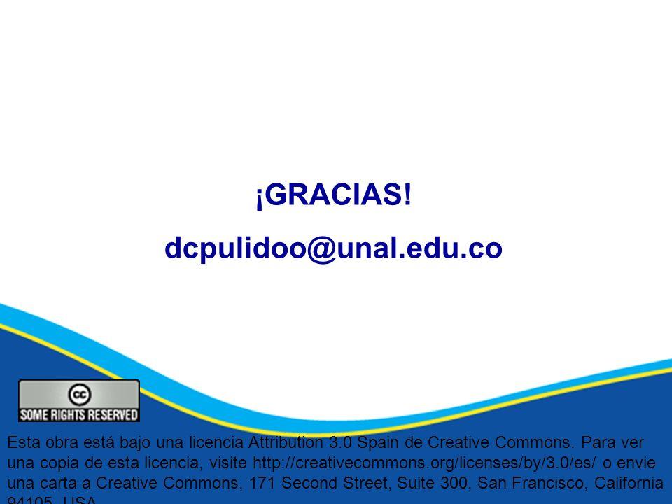 ¡GRACIAS! dcpulidoo@unal.edu.co Esta obra está bajo una licencia Attribution 3.0 Spain de Creative Commons. Para ver una copia de esta licencia, visit