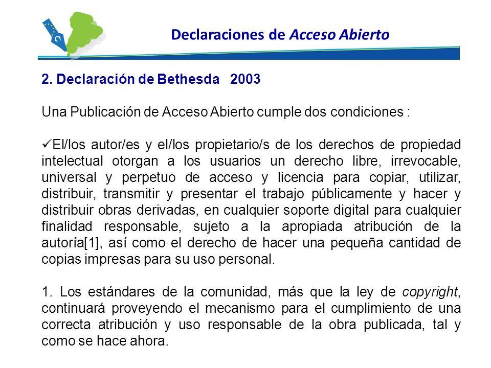 2. Declaración de Bethesda 2003 Una Publicación de Acceso Abierto cumple dos condiciones : El/los autor/es y el/los propietario/s de los derechos de p