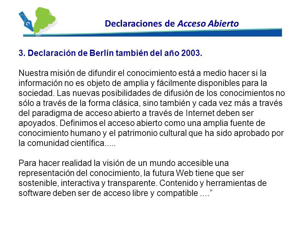 3. Declaración de Berlín también del año 2003. Nuestra misión de difundir el conocimiento está a medio hacer si la información no es objeto de amplia