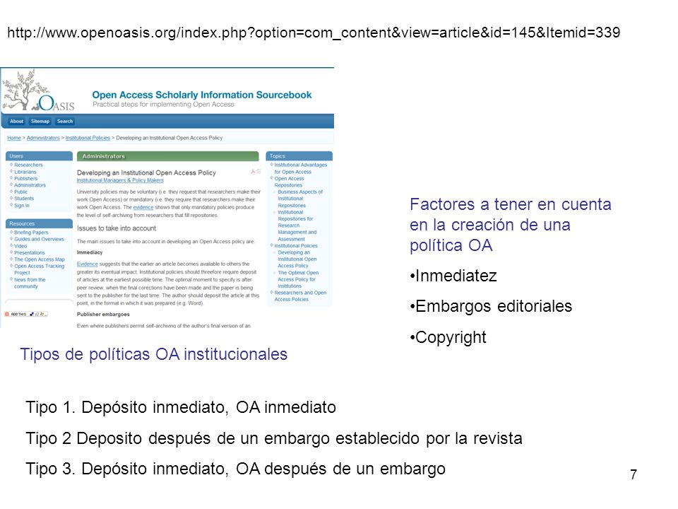 7 http://www.openoasis.org/index.php option=com_content&view=article&id=145&Itemid=339 Factores a tener en cuenta en la creación de una política OA Inmediatez Embargos editoriales Copyright Tipo 1.