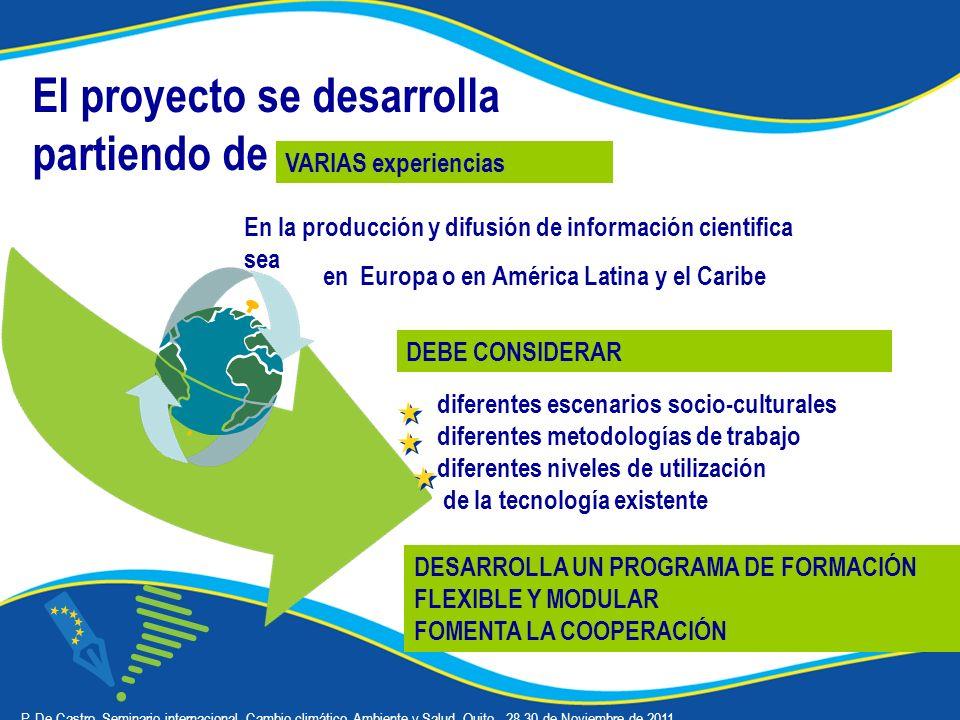 El proyecto se desarrolla partiendo de En la producción y difusión de información cientifica sea diferentes escenarios socio-culturales diferentes metodologías de trabajo diferentes niveles de utilización de la tecnología existente en Europa o en América Latina y el Caribe VARIAS experiencias DEBE CONSIDERAR ó P.