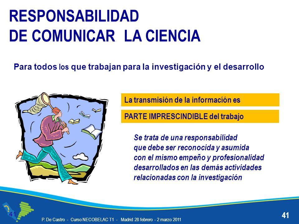 P. De Castro - Curso NECOBELAC T1 - Madrid 28 febrero - 2 marzo 2011 41 Se trata de una responsabilidad que debe ser reconocida y asumida con el mismo