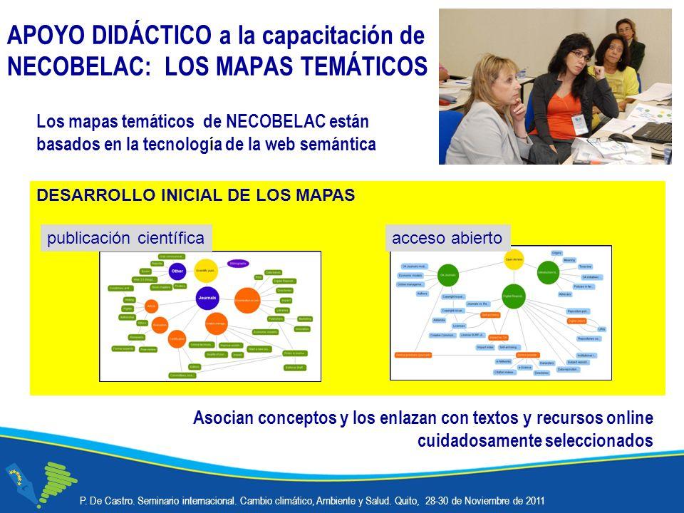DESARROLLO INICIAL DE LOS MAPAS APOYO DIDÁCTICO a la capacitación de NECOBELAC: LOS MAPAS TEMÁTICOS Los mapas temáticos de NECOBELAC están basados en la tecnología de la web semántica Asocian conceptos y los enlazan con textos y recursos online cuidadosamente seleccionados P.