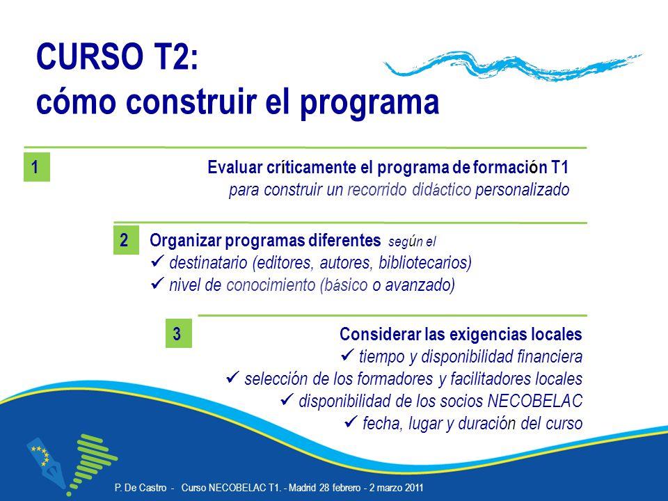 P. De Castro - Curso NECOBELAC T1. - Madrid 28 febrero - 2 marzo 2011 Corso NECOBELAC T1. - Roma 18-20 ottobre 2010 CURSO T2: cómo construir el progra