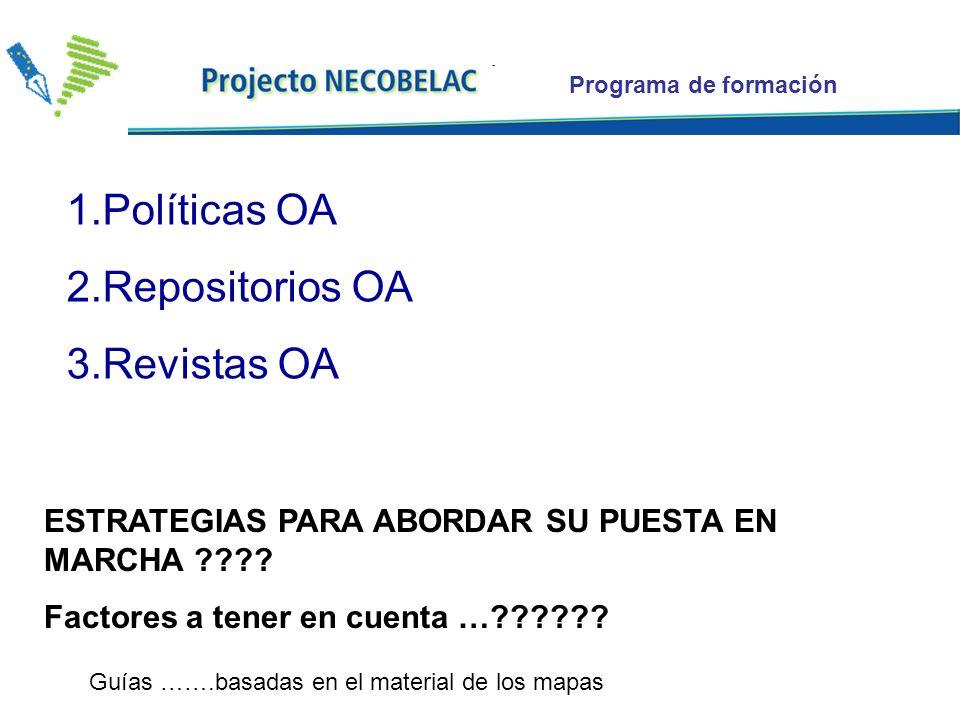 Programa de formación 1.Políticas OA 2.Repositorios OA 3.Revistas OA ESTRATEGIAS PARA ABORDAR SU PUESTA EN MARCHA .