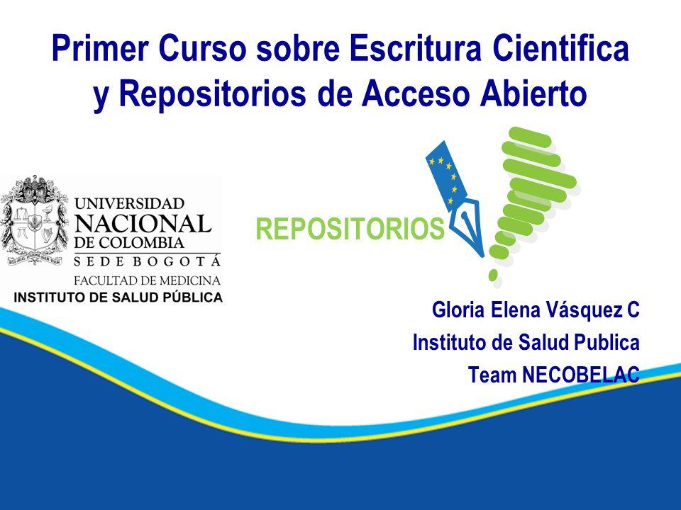 Primer Curso sobre Escritura Cientifica y Repositorios de Acceso Abierto REPOSITORIOS Gloria Elena Vásquez C Instituto de Salud Publica Team NECOBELAC