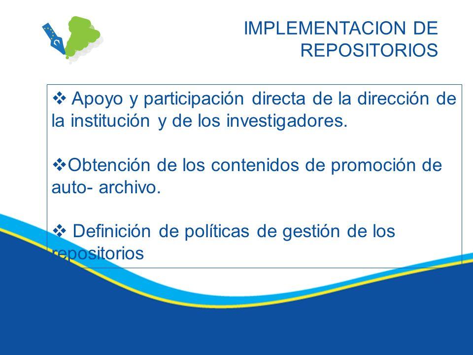 IMPLEMENTACION DE REPOSITORIOS Apoyo y participación directa de la dirección de la institución y de los investigadores. Obtención de los contenidos de