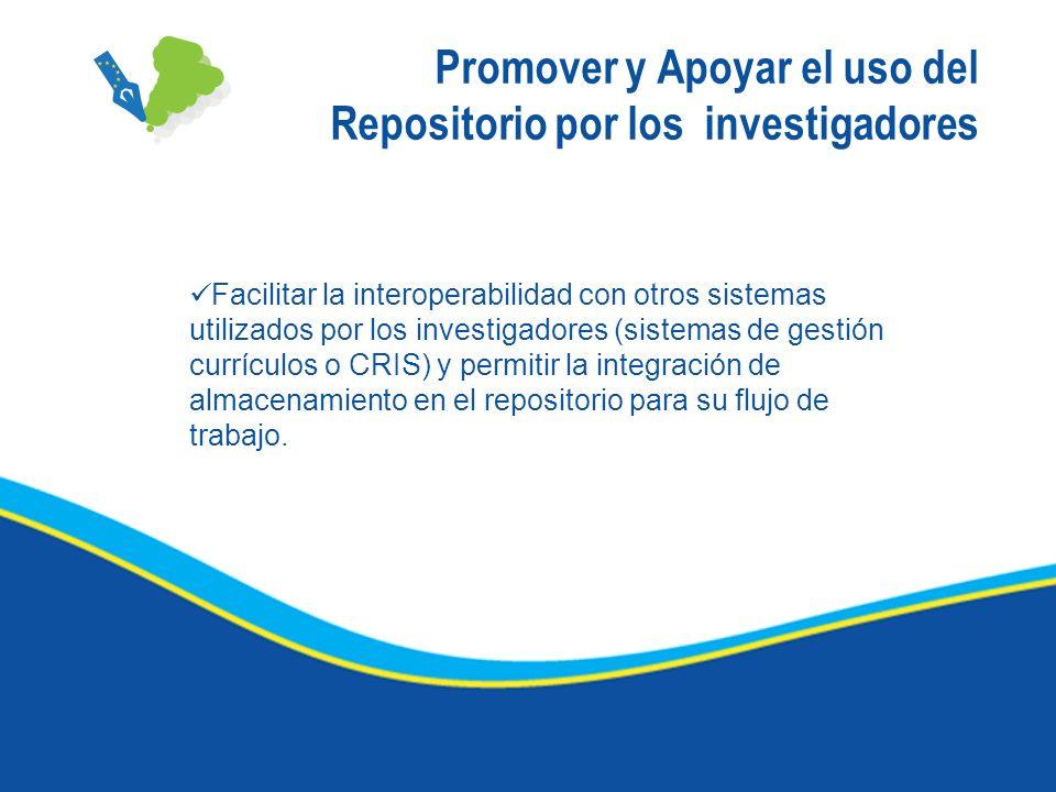 Promover y Apoyar el uso del Repositorio por los investigadores Facilitar la interoperabilidad con otros sistemas utilizados por los investigadores (s