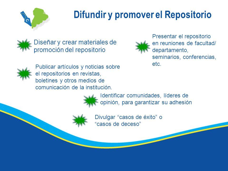 Difundir y promover el Repositorio Diseñar y crear materiales de promoción del repositorio Presentar el repositorio en reuniones de facultad/ departam