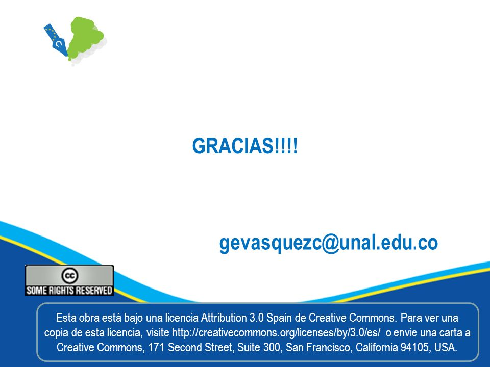 GRACIAS!!!! gevasquezc@unal.edu.co Esta obra está bajo una licencia Attribution 3.0 Spain de Creative Commons. Para ver una copia de esta licencia, vi