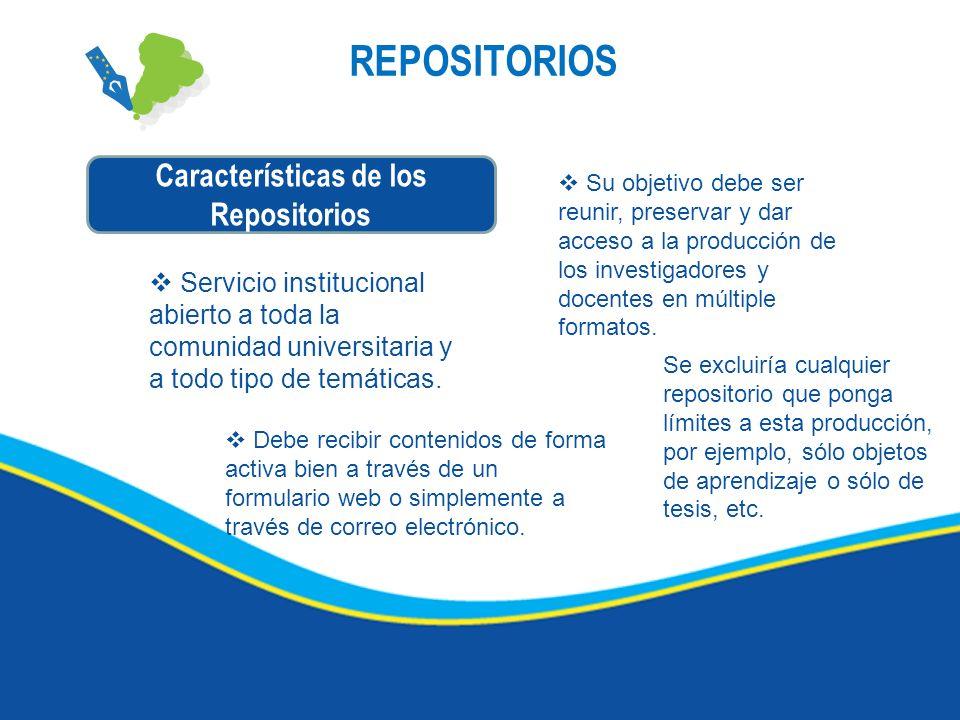REPOSITORIOS Características de los Repositorios Servicio institucional abierto a toda la comunidad universitaria y a todo tipo de temáticas. Su objet