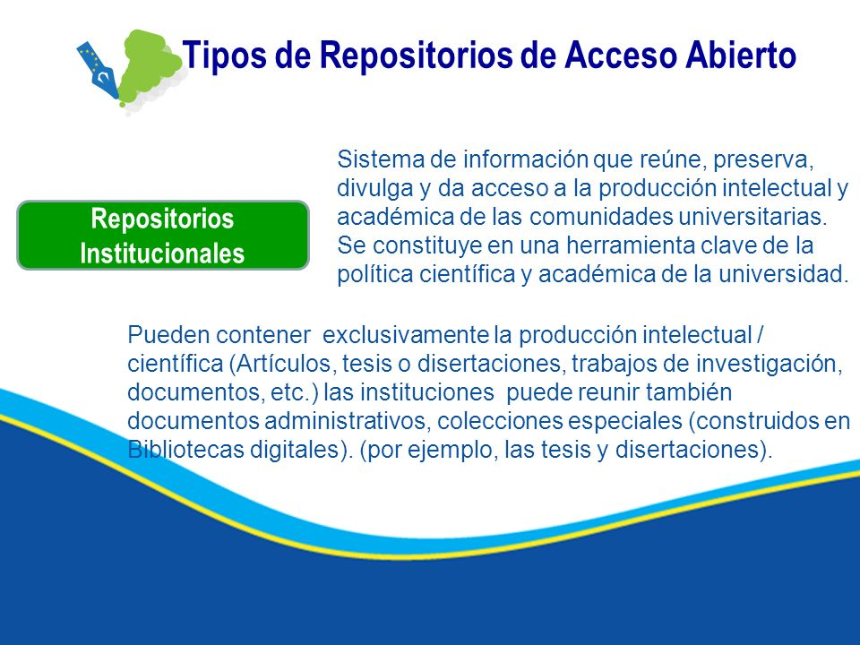 Tipos de Repositorios de Acceso Abierto Sistema de información que reúne, preserva, divulga y da acceso a la producción intelectual y académica de las