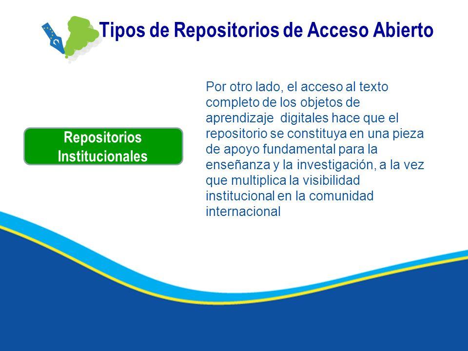 Tipos de Repositorios de Acceso Abierto Repositorios Institucionales Por otro lado, el acceso al texto completo de los objetos de aprendizaje digitale