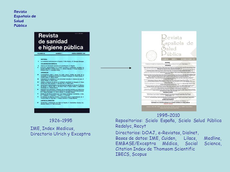 1926-1995 IME, Index Medicus, Directorio Ulrich y Exceptra 1995-2010 Repositorios: Scielo España, Scielo Salud Pública Redalyc, Recyt Directorios: DOAJ, e-Revistas, Dialnet, Bases de datos: IME, Cuiden, Lilacs, Medline, EMBASE/Exceptra Médica, Social Science, Citation Index de Thomsom Scientific IBECS, Scopus Revista Española de Salud Pública