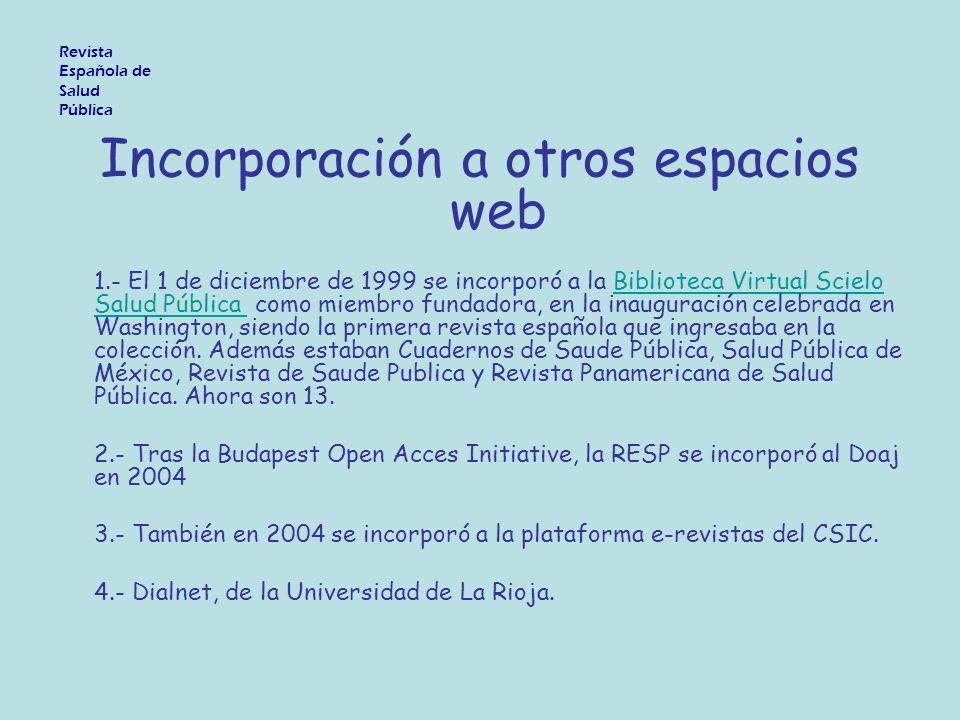 Revista Española de Salud Pública Incorporación a otros espacios web 1.- El 1 de diciembre de 1999 se incorporó a la Biblioteca Virtual Scielo Salud P